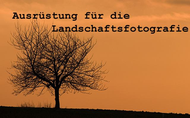 Ausrüstungsempfehlung für die Landschaftsfotografie