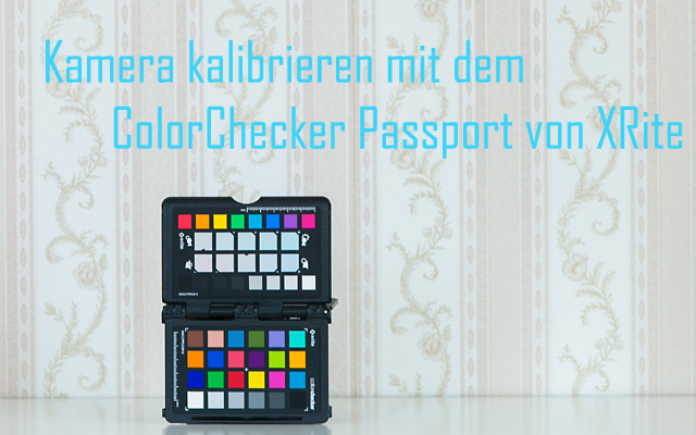 Headerbild Kamera kalibrieren mit Xrite ColorChecker Passport